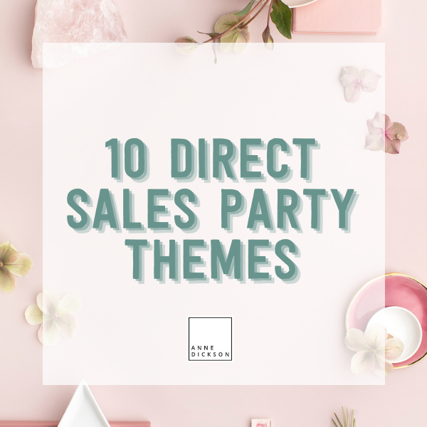 10 Direct Sales Party themes