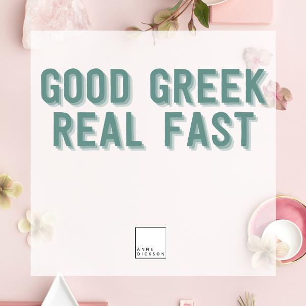 Good Greek Real Fast
