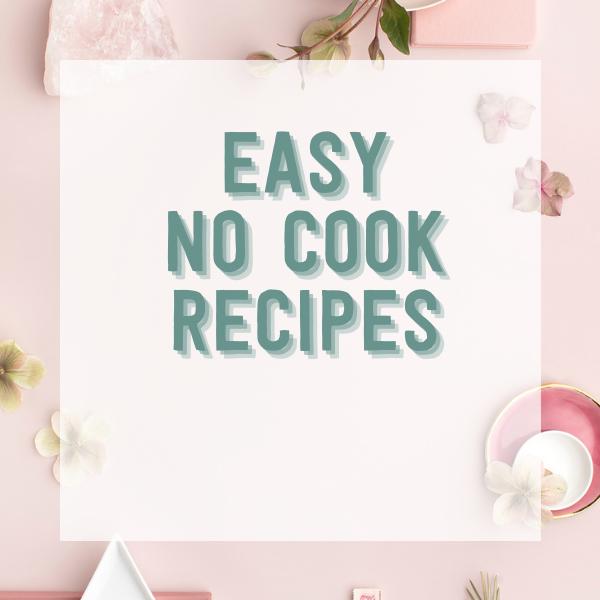 Easy No-Cook Recipes